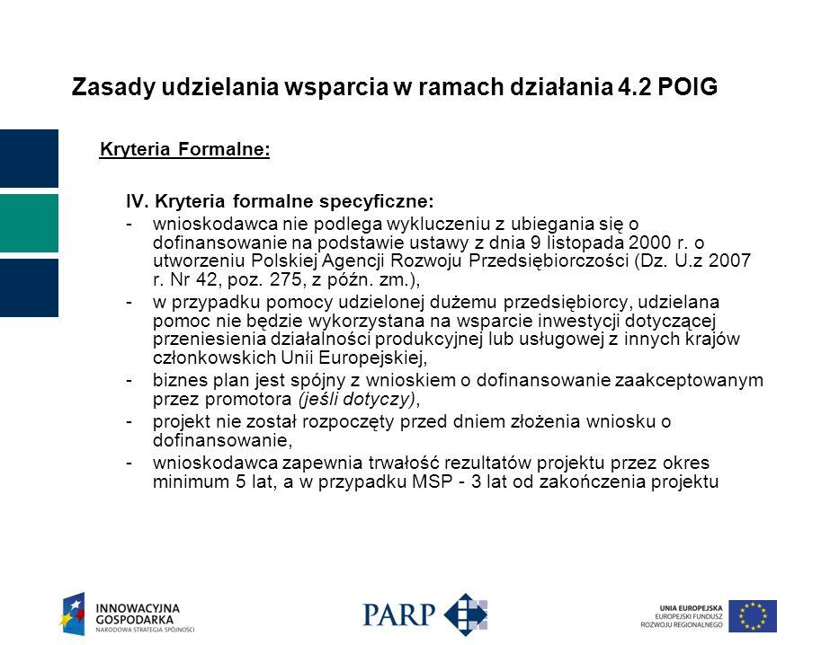 Zasady udzielania wsparcia w ramach działania 4.2 POIG Kryteria Formalne: IV.