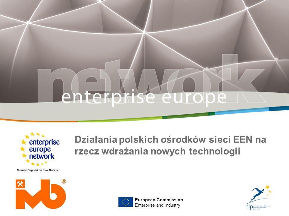 Działania polskich ośrodków sieci EEN na rzecz wdrażania nowych technologii European Commission Enterprise and Industry