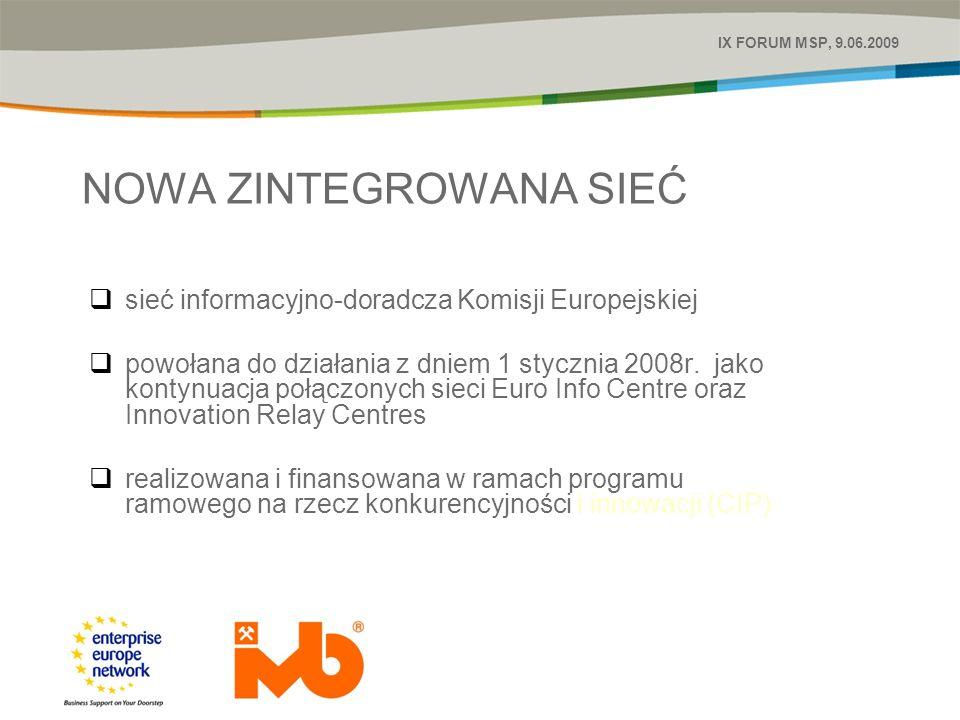 PONAD EUROPEJSKI ZASIĘG 600 ośrodków informacyjno – doradczych lokalizacja w 40 krajach Europy i świata, w tym: wszystkie państwa członkowskie UE, Turcja, Chile, Islandia, Norwegia, Szwajcaria, Izrael, Armenia, Macedonia, Chorwacja 3 000 specjalistów największa na świecie sieć wspierająca biznes IX FORUM MSP, 9.06.2009