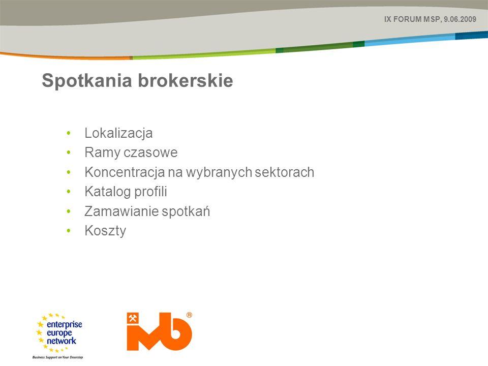 Spotkania brokerskie IX FORUM MSP, 9.06.2009 Lokalizacja Ramy czasowe Koncentracja na wybranych sektorach Katalog profili Zamawianie spotkań Koszty