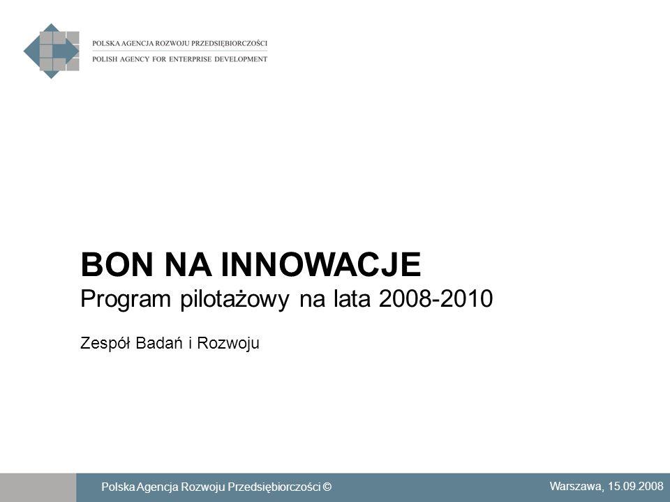 Pomoc publiczna Warszawa, 15.09.2008Polska Agencja Rozwoju Przedsiębiorczości ©12 Wsparcie w ramach programu Bon na innowacje stanowi pomoc de minimis i jest udzielane zgodnie z przepisami rozporządzenia Komisji (WE) nr 1998/2006 z 15 grudnia 2006 r.
