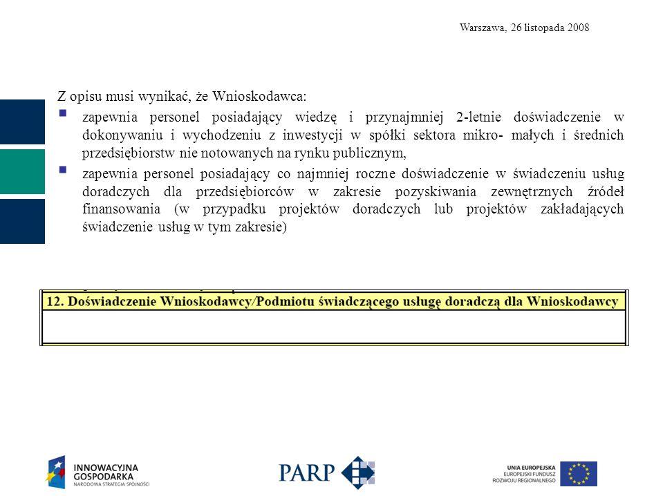 Warszawa, 26 listopada 2008 Z opisu musi wynikać, że Wnioskodawca: zapewnia personel posiadający wiedzę i przynajmniej 2-letnie doświadczenie w dokony