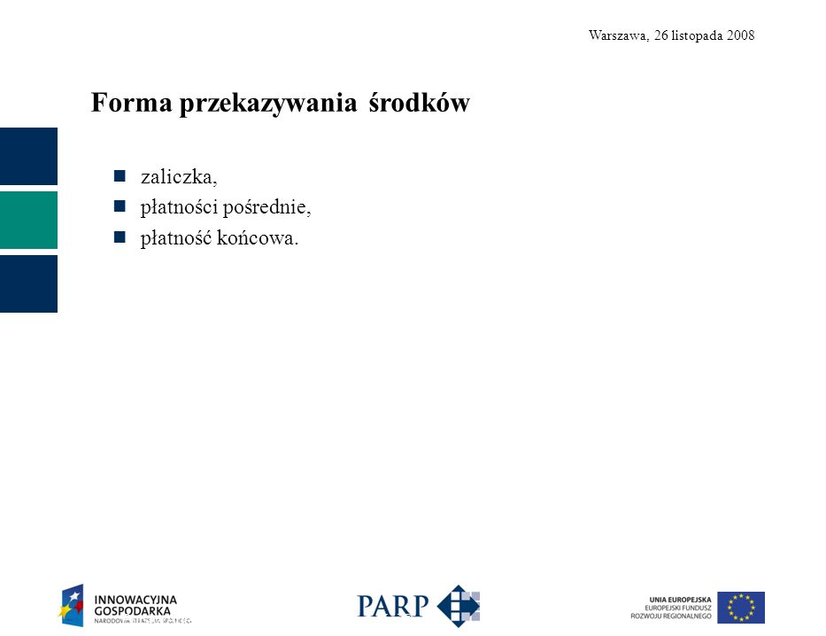 Warszawa, 26 listopada 2008 Polska Agencja Rozwoju Przedsiębiorczości ©23 zaliczka, płatności pośrednie, płatność końcowa. Forma przekazywania środków