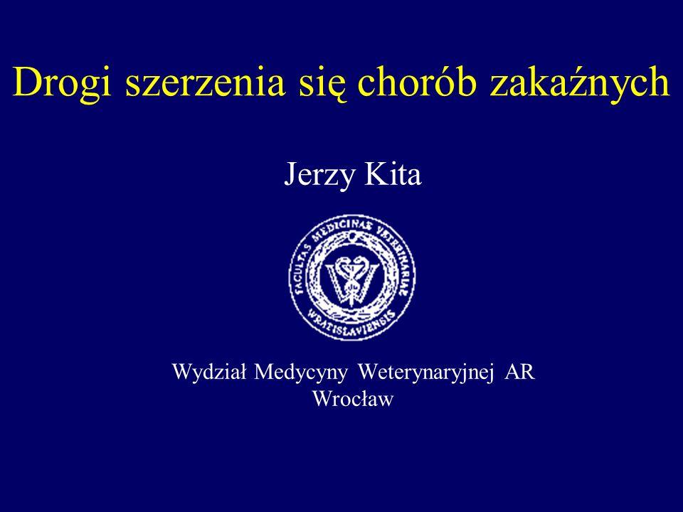 Drogi szerzenia się chorób zakaźnych Jerzy Kita Wydział Medycyny Weterynaryjnej AR Wrocław