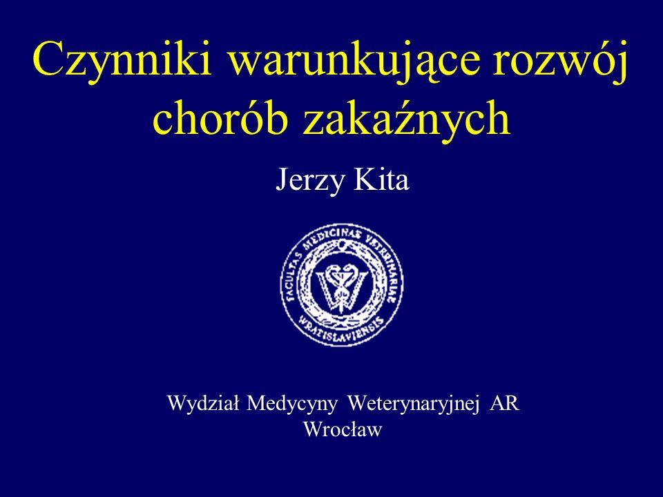 Czynniki warunkujące rozwój chorób zakaźnych Jerzy Kita Wydział Medycyny Weterynaryjnej AR Wrocław