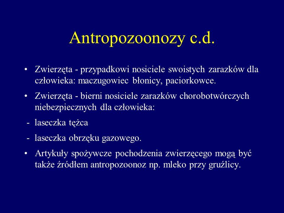 Antropozoonozy c.d. Zwierzęta - przypadkowi nosiciele swoistych zarazków dla człowieka: maczugowiec błonicy, paciorkowce. Zwierzęta - bierni nosiciele