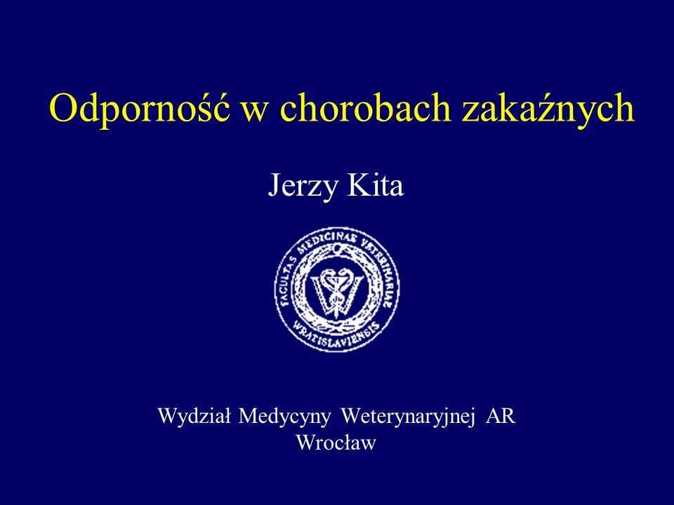 Odporność w chorobach zakaźnych Jerzy Kita Wydział Medycyny Weterynaryjnej AR Wrocław