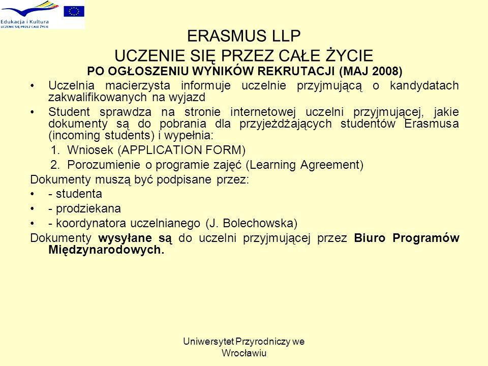 Uniwersytet Przyrodniczy we Wrocławiu ERASMUS LLP UCZENIE SIĘ PRZEZ CAŁE ŻYCIE PO OGŁOSZENIU WYNIKÓW REKRUTACJI (MAJ 2008) Uczelnia macierzysta inform