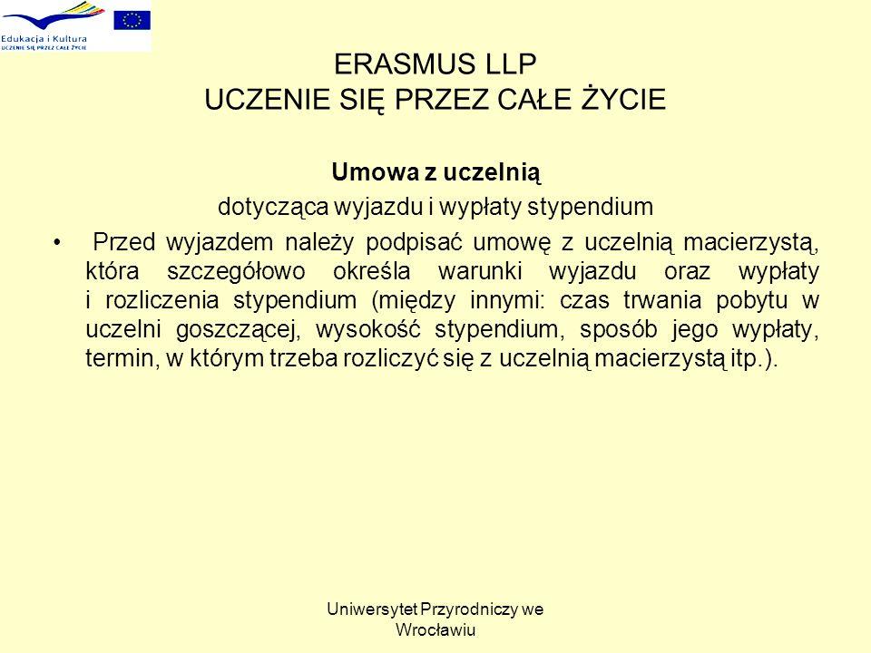 Uniwersytet Przyrodniczy we Wrocławiu ERASMUS LLP UCZENIE SIĘ PRZEZ CAŁE ŻYCIE Umowa z uczelnią dotycząca wyjazdu i wypłaty stypendium Przed wyjazdem