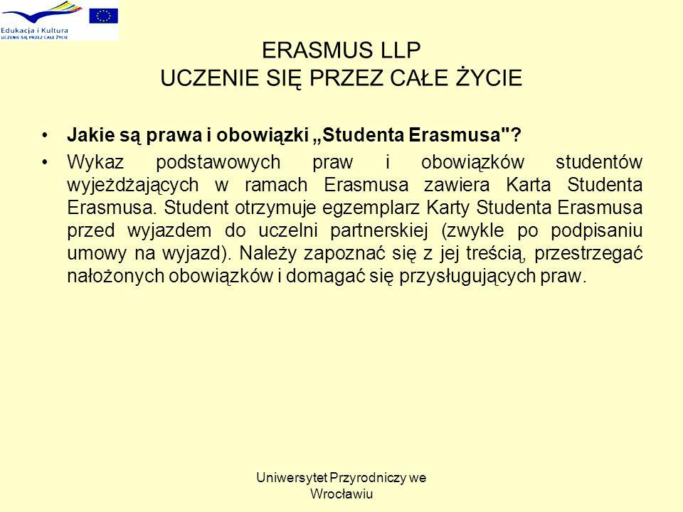 Uniwersytet Przyrodniczy we Wrocławiu ERASMUS LLP UCZENIE SIĘ PRZEZ CAŁE ŻYCIE Jakie są prawa i obowiązki Studenta Erasmusa .