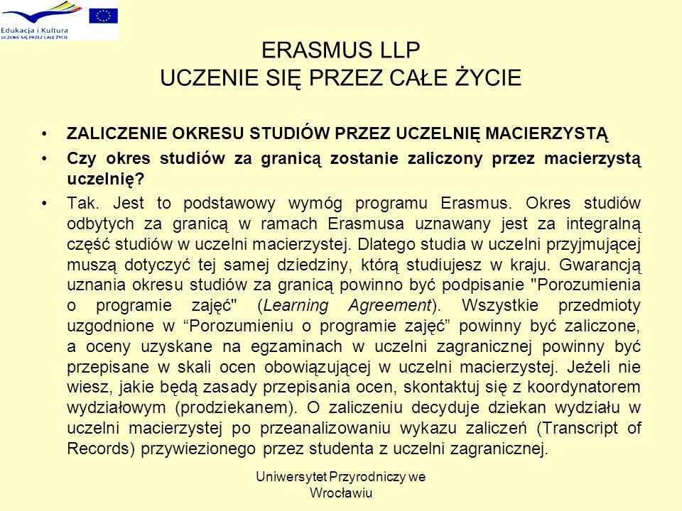 Uniwersytet Przyrodniczy we Wrocławiu ERASMUS LLP UCZENIE SIĘ PRZEZ CAŁE ŻYCIE ZALICZENIE OKRESU STUDIÓW PRZEZ UCZELNIĘ MACIERZYSTĄ Czy okres studiów za granicą zostanie zaliczony przez macierzystą uczelnię.