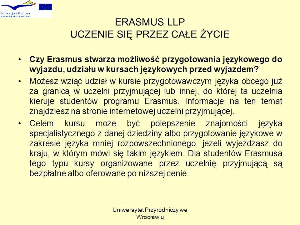 Uniwersytet Przyrodniczy we Wrocławiu ERASMUS LLP UCZENIE SIĘ PRZEZ CAŁE ŻYCIE Czy Erasmus stwarza możliwość przygotowania językowego do wyjazdu, udziału w kursach językowych przed wyjazdem.