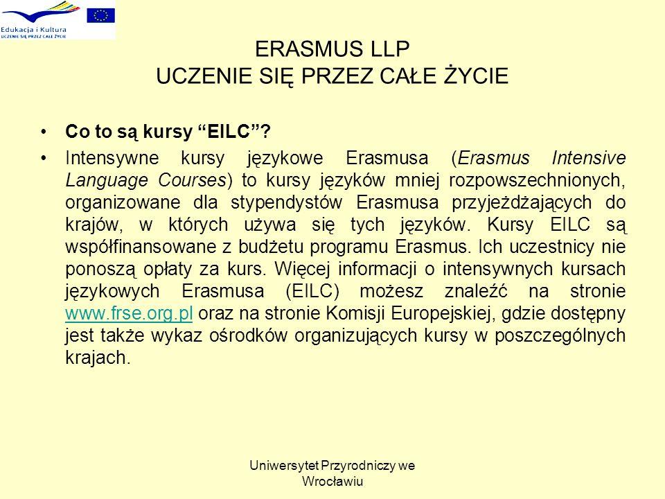Uniwersytet Przyrodniczy we Wrocławiu ERASMUS LLP UCZENIE SIĘ PRZEZ CAŁE ŻYCIE Co to są kursy EILC? Intensywne kursy językowe Erasmusa (Erasmus Intens