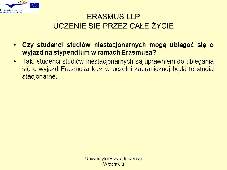 Uniwersytet Przyrodniczy we Wrocławiu ERASMUS LLP UCZENIE SIĘ PRZEZ CAŁE ŻYCIE Czy studenci studiów niestacjonarnych mogą ubiegać się o wyjazd na stypendium w ramach Erasmusa.