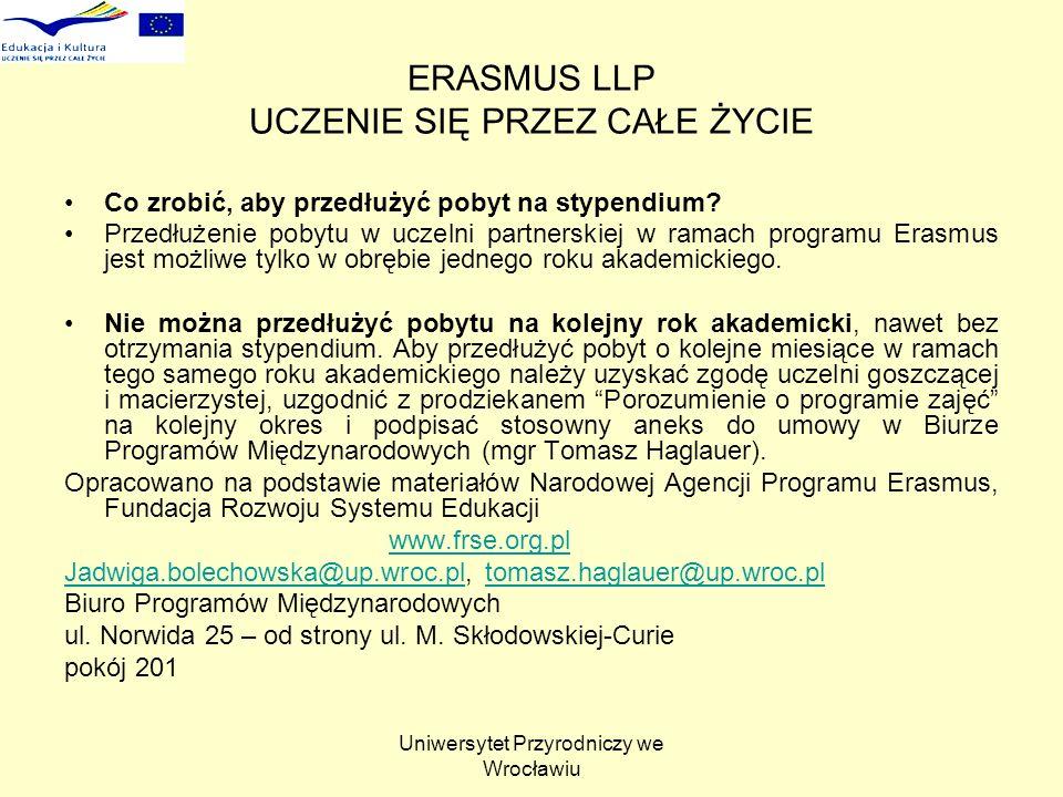 Uniwersytet Przyrodniczy we Wrocławiu ERASMUS LLP UCZENIE SIĘ PRZEZ CAŁE ŻYCIE Co zrobić, aby przedłużyć pobyt na stypendium? Przedłużenie pobytu w uc