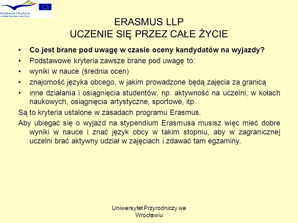 Uniwersytet Przyrodniczy we Wrocławiu ERASMUS LLP UCZENIE SIĘ PRZEZ CAŁE ŻYCIE Co jest brane pod uwagę w czasie oceny kandydatów na wyjazdy? Podstawow