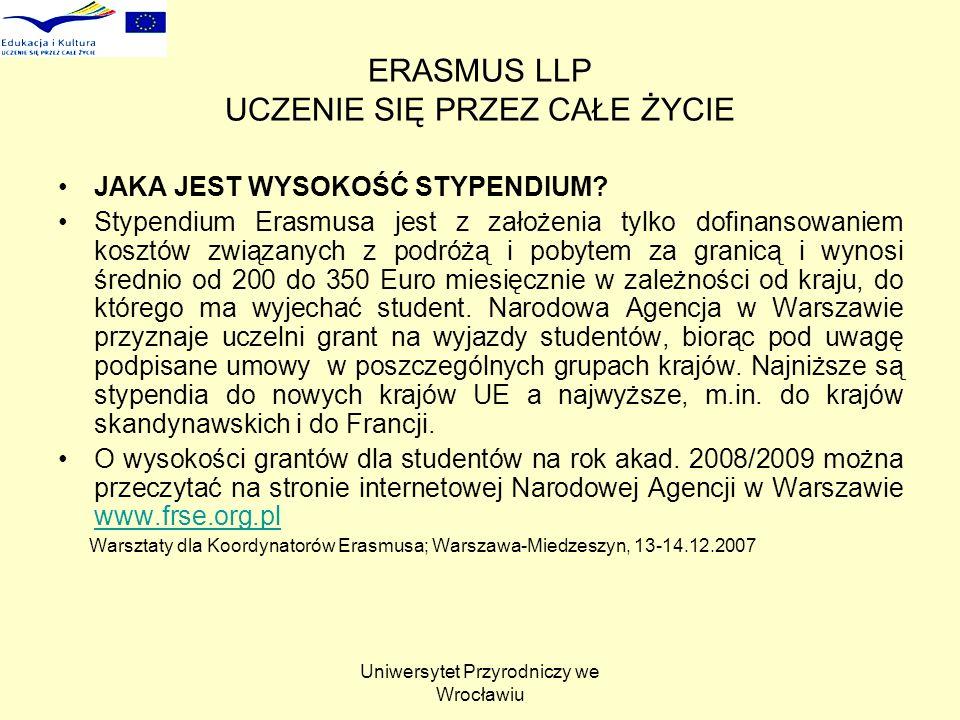 Uniwersytet Przyrodniczy we Wrocławiu ERASMUS LLP UCZENIE SIĘ PRZEZ CAŁE ŻYCIE JAKA JEST WYSOKOŚĆ STYPENDIUM? Stypendium Erasmusa jest z założenia tyl