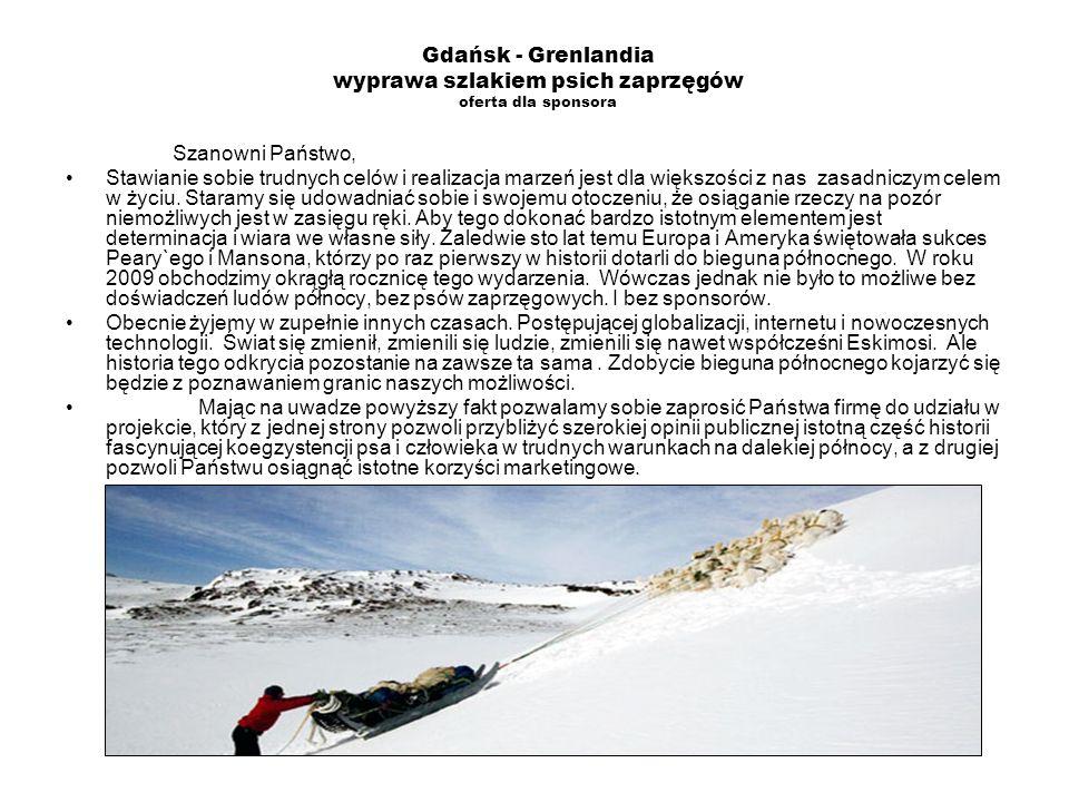 Gdańsk - Grenlandia wyprawa szlakiem psich zaprzęgów oferta dla sponsora Szanowni Państwo, Stawianie sobie trudnych celów i realizacja marzeń jest dla