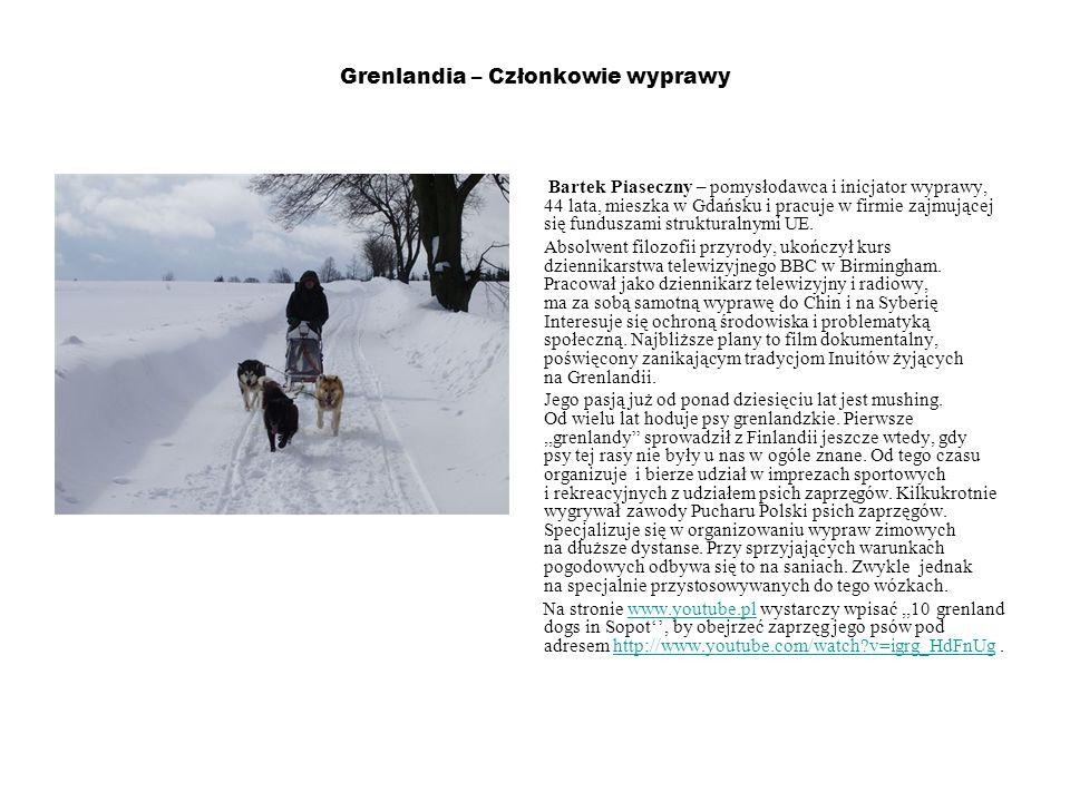 Grenlandia – Członkowie wyprawy Bartek Piaseczny – pomysłodawca i inicjator wyprawy, 44 lata, mieszka w Gdańsku i pracuje w firmie zajmującej się fund