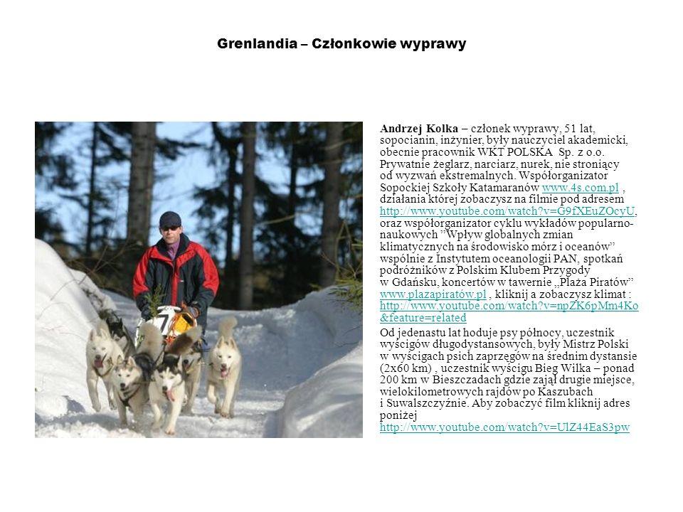 Grenlandia – Członkowie wyprawy Andrzej Kolka – członek wyprawy, 51 lat, sopocianin, inżynier, były nauczyciel akademicki, obecnie pracownik WKT POLSK