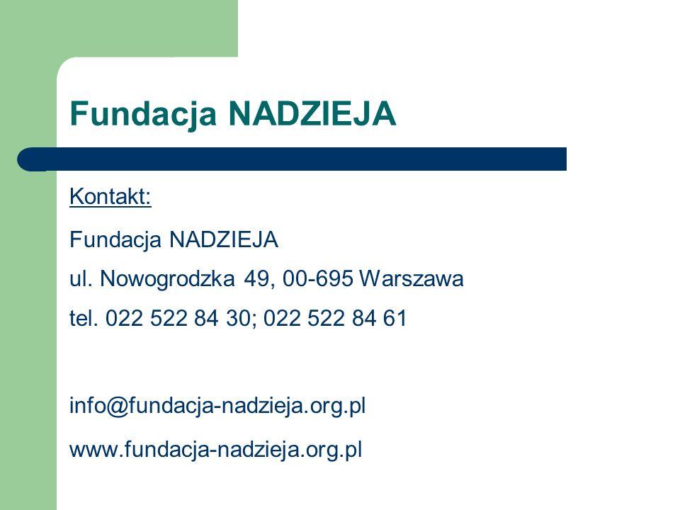 Fundacja NADZIEJA Kontakt: Fundacja NADZIEJA ul. Nowogrodzka 49, 00-695 Warszawa tel.
