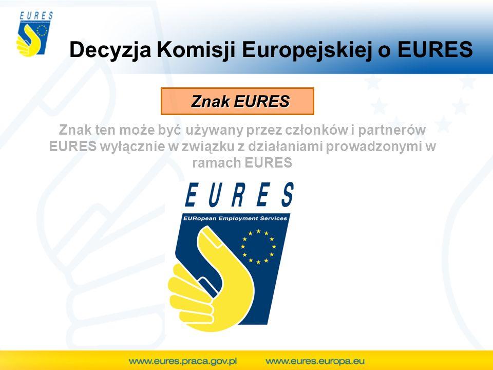 Decyzja Komisji Europejskiej o EURES Znak EURES Znak ten może być używany przez członków i partnerów EURES wyłącznie w związku z działaniami prowadzon