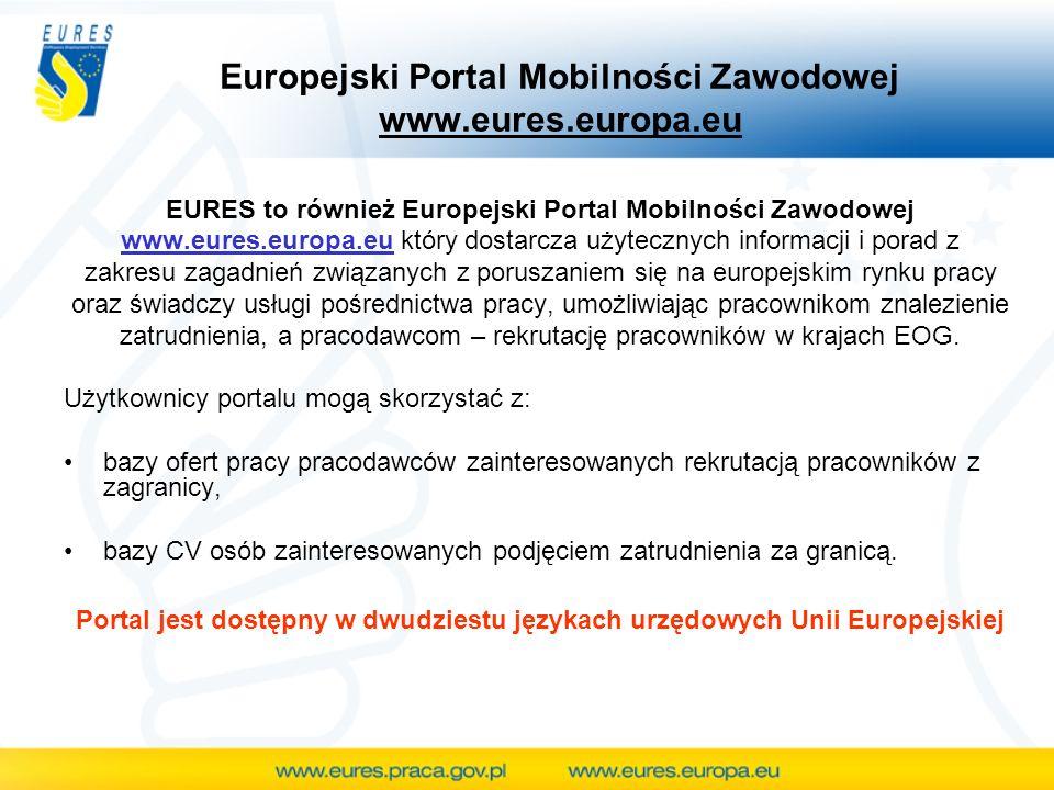 EURES to również Europejski Portal Mobilności Zawodowej www.eures.europa.eu który dostarcza użytecznych informacji i porad z zakresu zagadnień związan