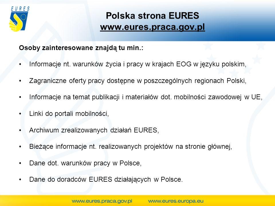 Polska strona EURES www.eures.praca.gov.pl Osoby zainteresowane znajdą tu min.: Informacje nt. warunków życia i pracy w krajach EOG w języku polskim,