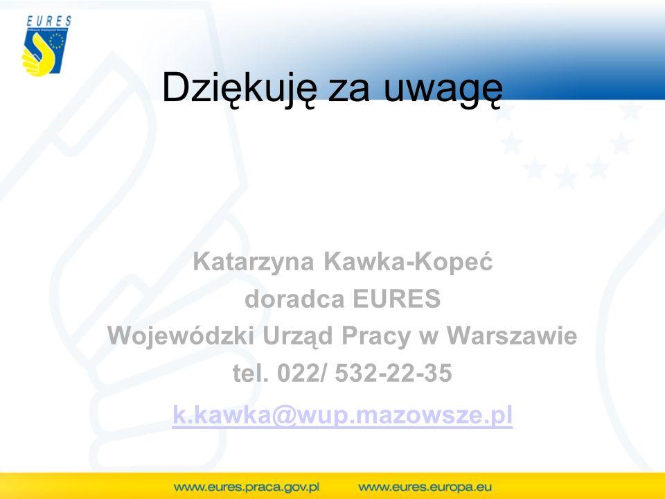 Dziękuję za uwagę Katarzyna Kawka-Kopeć doradca EURES Wojewódzki Urząd Pracy w Warszawie tel. 022/ 532-22-35 k.kawka@wup.mazowsze.pl