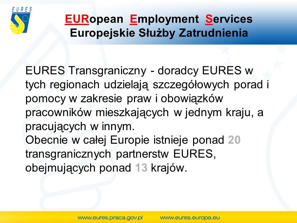 EURopean Employment Services Europejskie Służby Zatrudnienia EURES Transgraniczny - doradcy EURES w tych regionach udzielają szczegółowych porad i pom