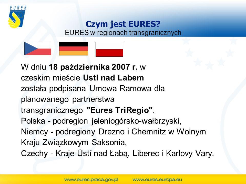 Czym jest EURES? EURES w regionach transgranicznych W dniu 18 października 2007 r. w czeskim mieście Usti nad Labem została podpisana Umowa Ramowa dla
