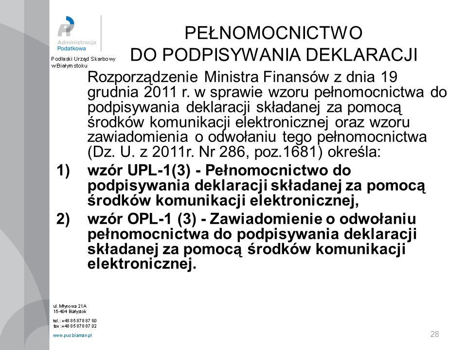 28 PEŁNOMOCNICTWO DO PODPISYWANIA DEKLARACJI Rozporządzenie Ministra Finansów z dnia 19 grudnia 2011 r. w sprawie wzoru pełnomocnictwa do podpisywania