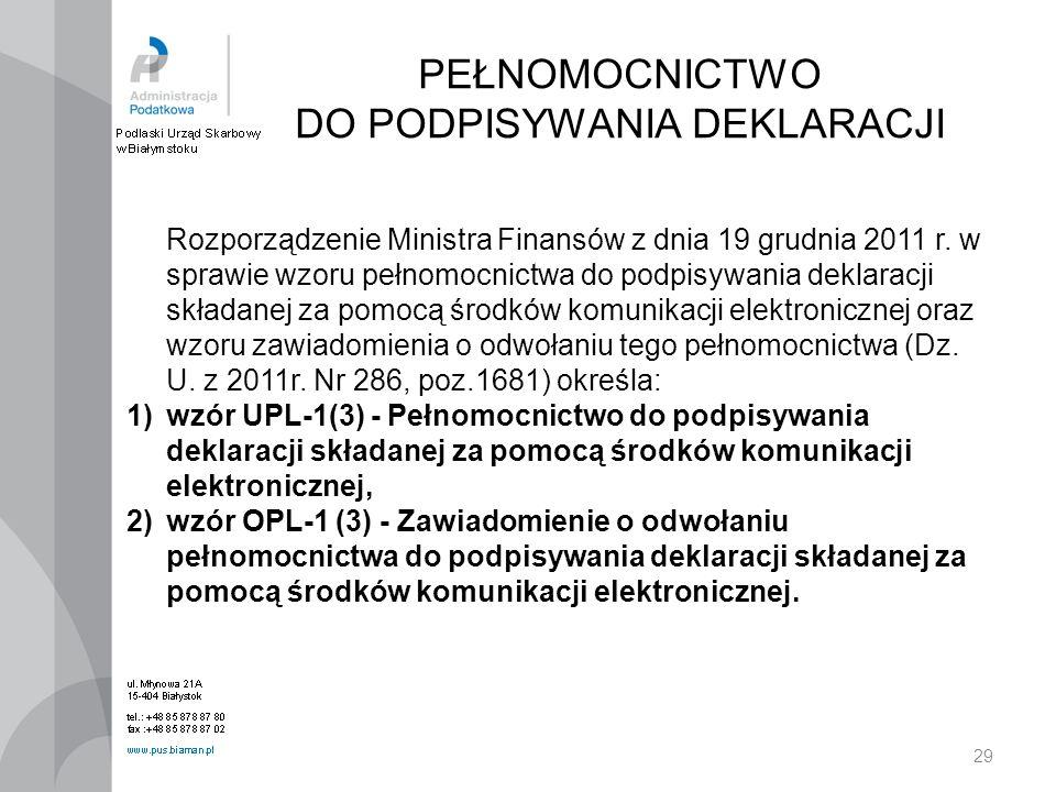 29 PEŁNOMOCNICTWO DO PODPISYWANIA DEKLARACJI Rozporządzenie Ministra Finansów z dnia 19 grudnia 2011 r. w sprawie wzoru pełnomocnictwa do podpisywania