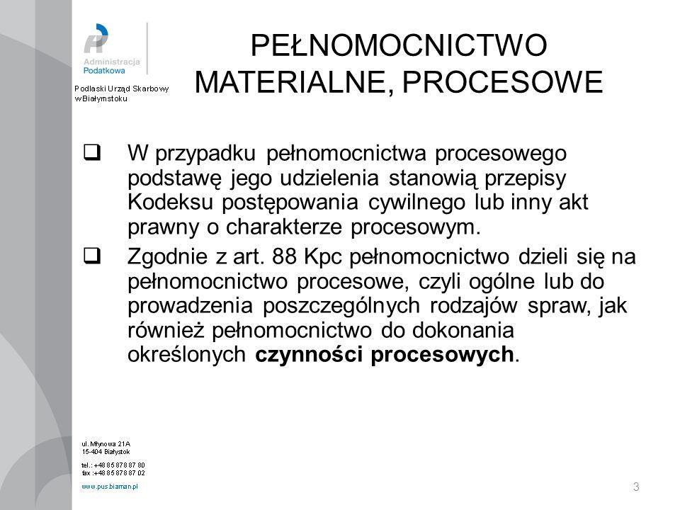3 PEŁNOMOCNICTWO MATERIALNE, PROCESOWE W przypadku pełnomocnictwa procesowego podstawę jego udzielenia stanowią przepisy Kodeksu postępowania cywilneg