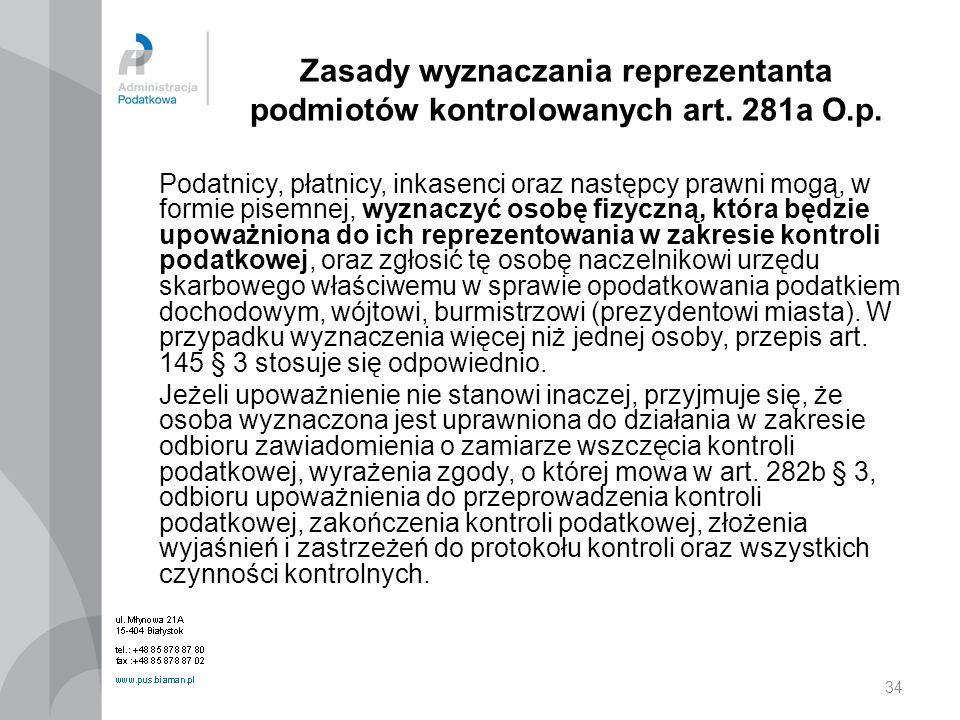 34 Zasady wyznaczania reprezentanta podmiotów kontrolowanych art. 281a O.p. Podatnicy, płatnicy, inkasenci oraz następcy prawni mogą, w formie pisemne