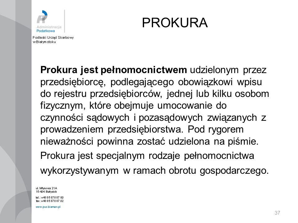 37 Prokura jest pełnomocnictwem udzielonym przez przedsiębiorcę, podlegającego obowiązkowi wpisu do rejestru przedsiębiorców, jednej lub kilku osobom
