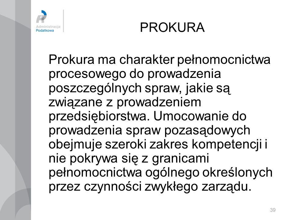 39 PROKURA Prokura ma charakter pełnomocnictwa procesowego do prowadzenia poszczególnych spraw, jakie są związane z prowadzeniem przedsiębiorstwa. Umo