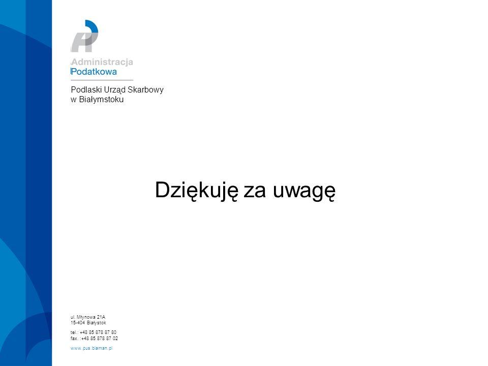 ul. Młynowa 21A 15-404 Białystok tel.: +48 85 878 87 80 fax. :+48 85 878 87 02 www.pus.biaman.pl Podlaski Urząd Skarbowy w Białymstoku Dziękuję za uwa