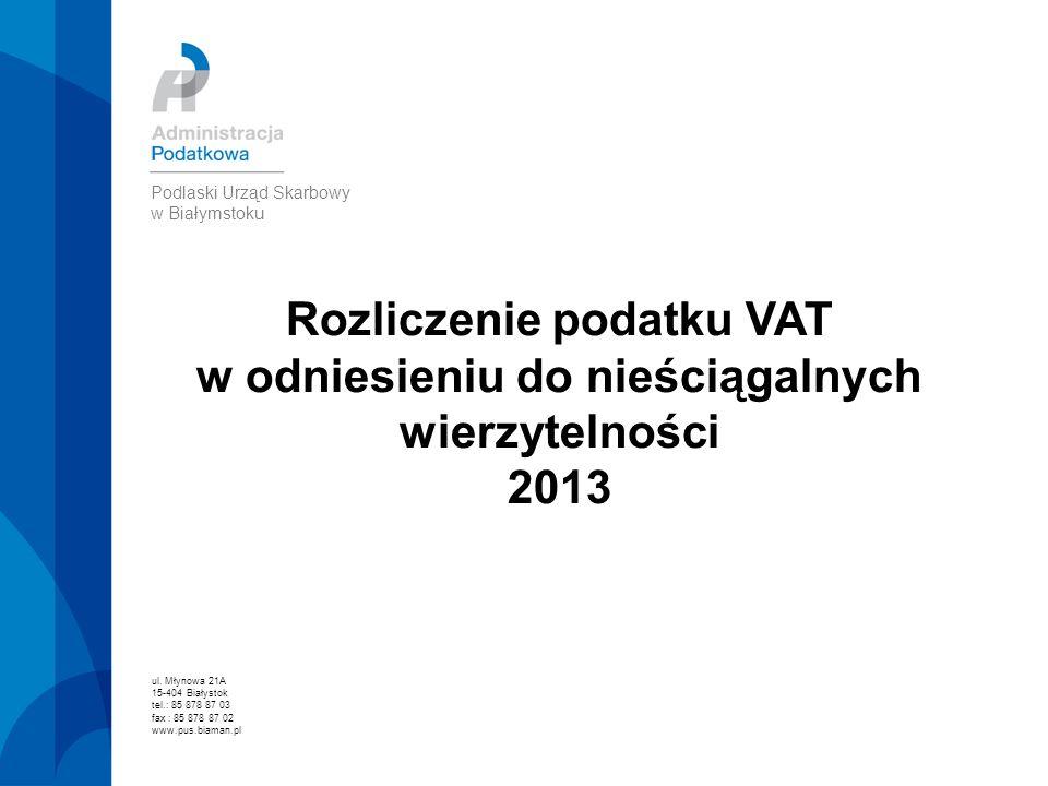 Rozliczenie podatku VAT w odniesieniu do nieściągalnych wierzytelności 2013 ul. Młynowa 21A 15-404 Białystok tel.: 85 878 87 03 fax : 85 878 87 02 www