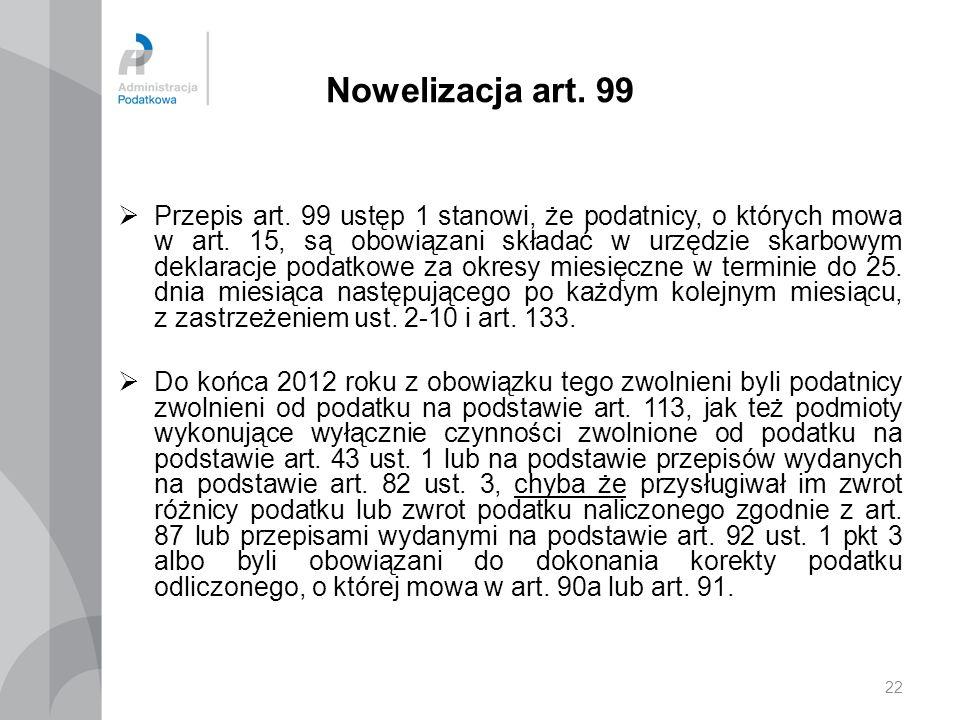 22 Nowelizacja art. 99 Przepis art. 99 ustęp 1 stanowi, że podatnicy, o których mowa w art. 15, są obowiązani składać w urzędzie skarbowym deklaracje