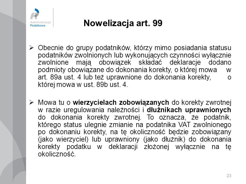 23 Nowelizacja art. 99 Obecnie do grupy podatników, którzy mimo posiadania statusu podatników zwolnionych lub wykonujących czynności wyłącznie zwolnio