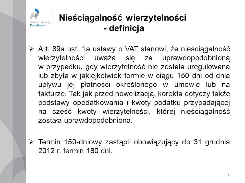 5 Nieściągalność wierzytelności - definicja Art. 89a ust. 1a ustawy o VAT stanowi, że nieściągalność wierzytelności uważa się za uprawdopodobnioną w p