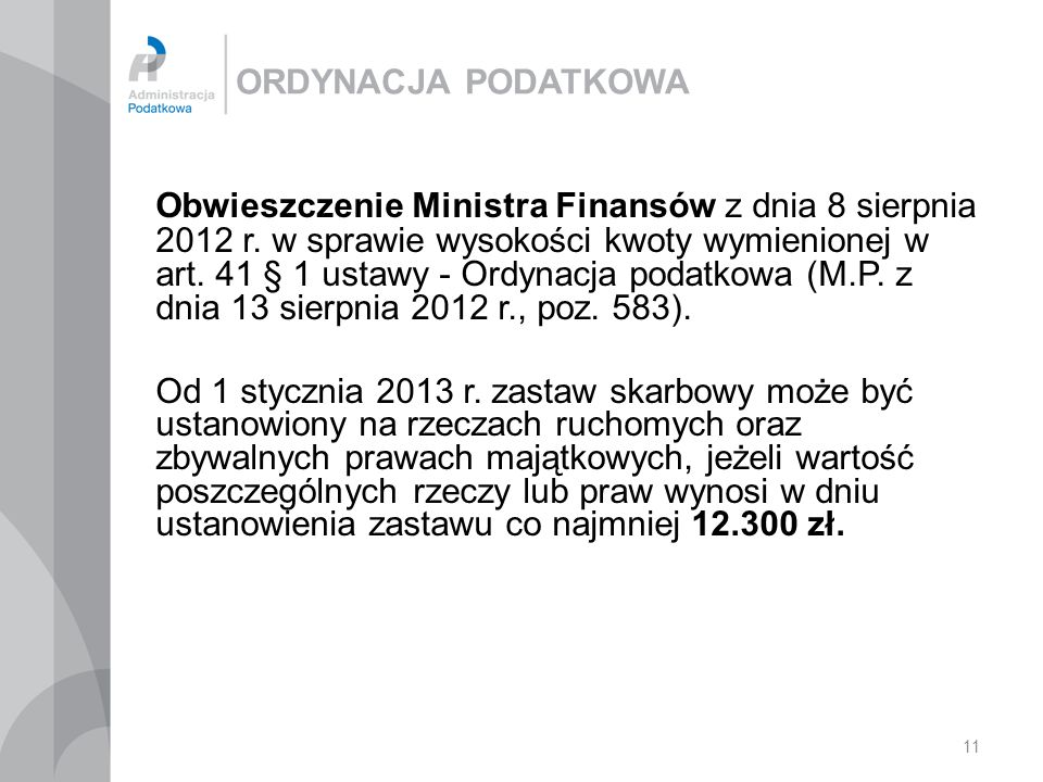 11 ORDYNACJA PODATKOWA Obwieszczenie Ministra Finansów z dnia 8 sierpnia 2012 r. w sprawie wysokości kwoty wymienionej w art. 41 § 1 ustawy - Ordynacj