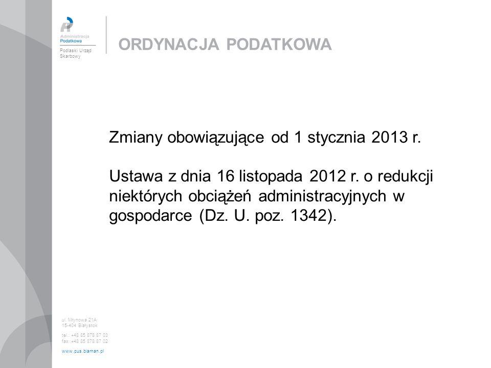 ORDYNACJA PODATKOWA Zmiany obowiązujące od 1 stycznia 2013 r. Ustawa z dnia 16 listopada 2012 r. o redukcji niektórych obciążeń administracyjnych w go