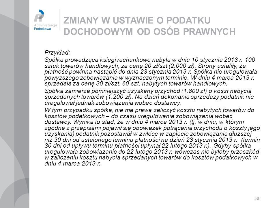 30 ZMIANY W USTAWIE O PODATKU DOCHODOWYM OD OSÓB PRAWNYCH Przykład: Spółka prowadząca księgi rachunkowe nabyła w dniu 10 stycznia 2013 r. 100 sztuk to