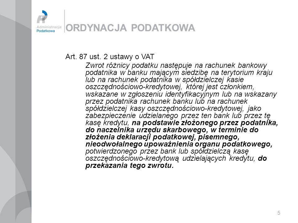 5 ORDYNACJA PODATKOWA Art. 87 ust. 2 ustawy o VAT Zwrot różnicy podatku następuje na rachunek bankowy podatnika w banku mającym siedzibę na terytorium