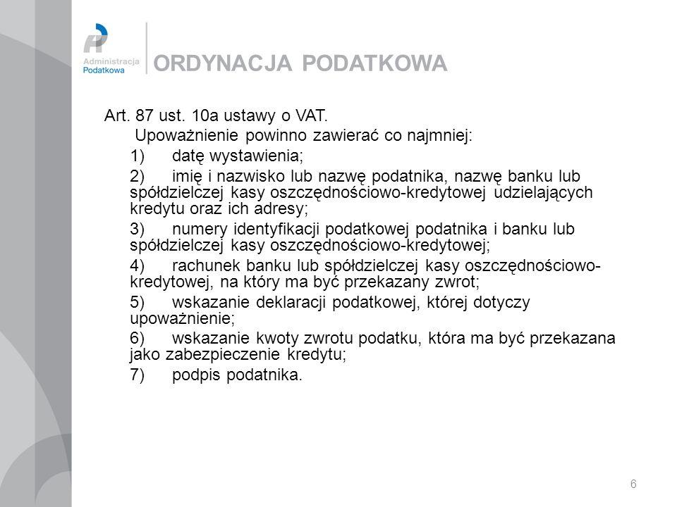 6 ORDYNACJA PODATKOWA Art. 87 ust. 10a ustawy o VAT. Upoważnienie powinno zawierać co najmniej: 1)datę wystawienia; 2)imię i nazwisko lub nazwę podatn
