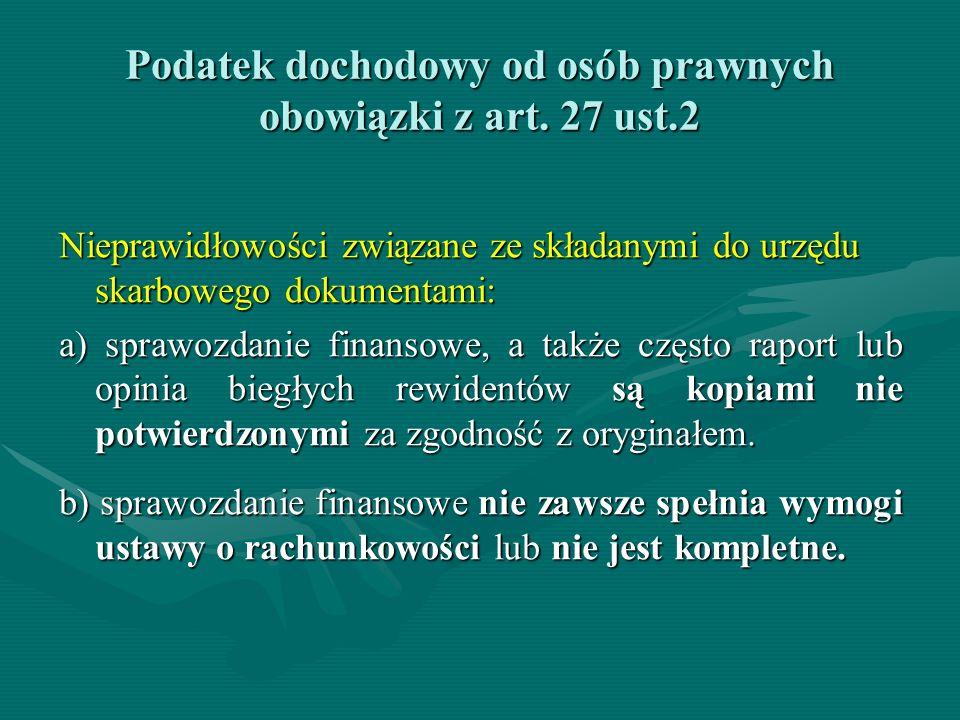 Podatek dochodowy od osób prawnych obowiązki z art. 27 ust.2 Nieprawidłowości związane ze składanymi do urzędu skarbowego dokumentami: a) sprawozdanie