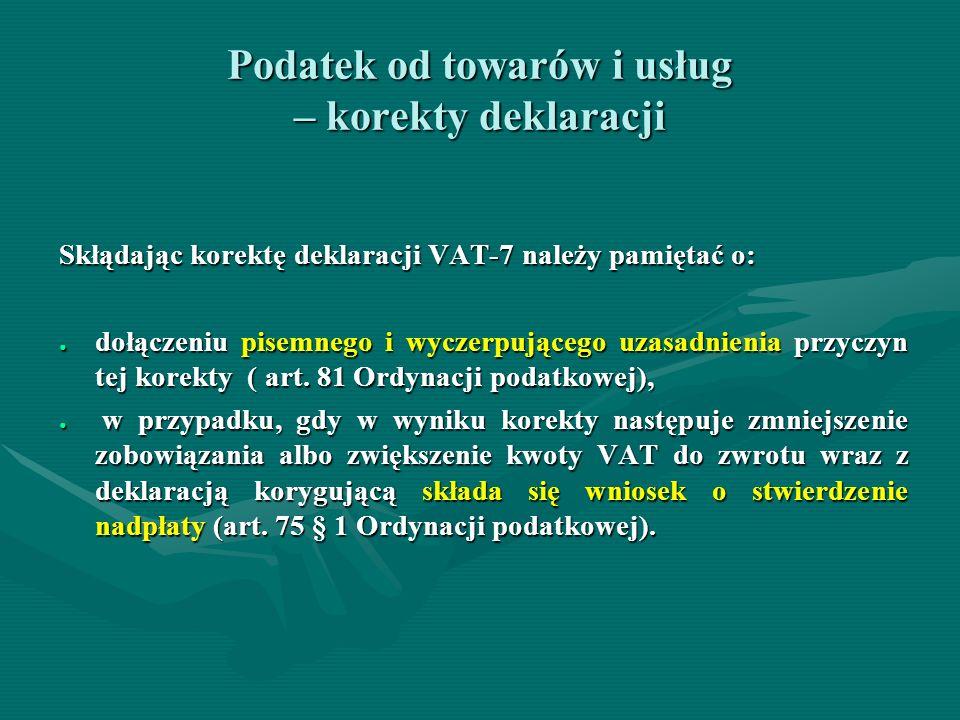 Podatek od towarów i usług – korekty deklaracji Skłądając korektę deklaracji VAT-7 należy pamiętać o: dołączeniu pisemnego i wyczerpującego uzasadnien