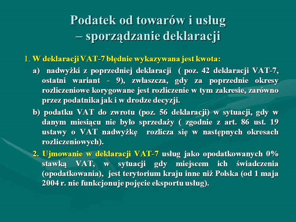 Podatek od towarów i usług – sporządzanie deklaracji 1. W deklaracji VAT-7 błędnie wykazywana jest kwota: 1. W deklaracji VAT-7 błędnie wykazywana jes